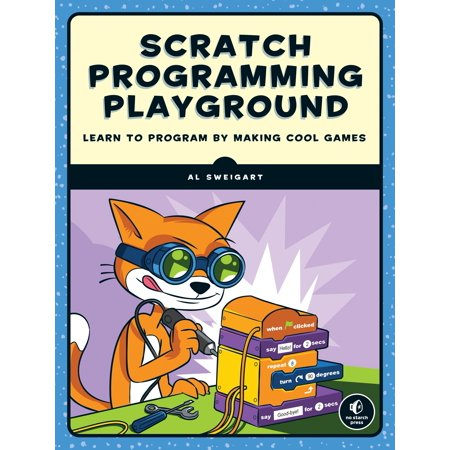 Scratch Programming Playground : Learn to Program by Making Cool