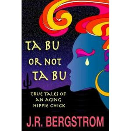Ta Bu or not Ta Bu: True Tales of an Aging Hippie Chick - eBook (Hippie Chick)