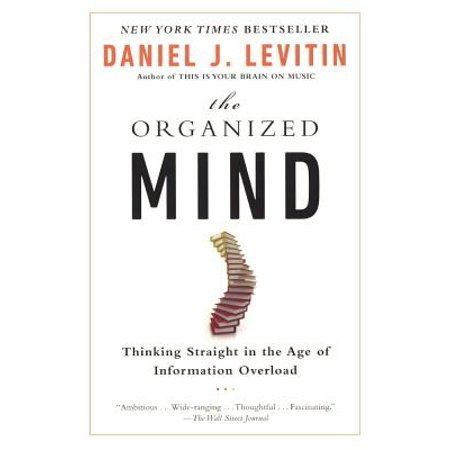 The Organized Mind : Thinking Straight in the Age of Information Overload (The Organized Mind Daniel Levitin)