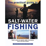 The Practical Guide to Salt-Water Fishing : Expert Advice on Species, Baits, Techniques, Shore and Boat Fishing