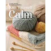 Knit Yourself Calm : A creative path to managing stress