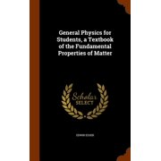 General Physics for Students, a Textbook of the Fundamental Properties of Matter