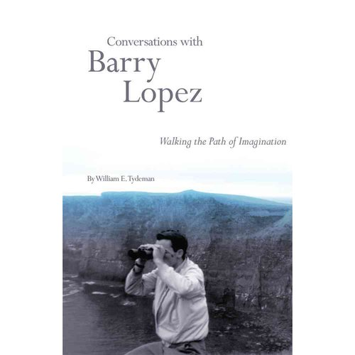 Conversations with Barry Lopez: Walking the Path of Imagination