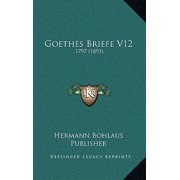 Goethes Briefe V12 : 1797 (1893)