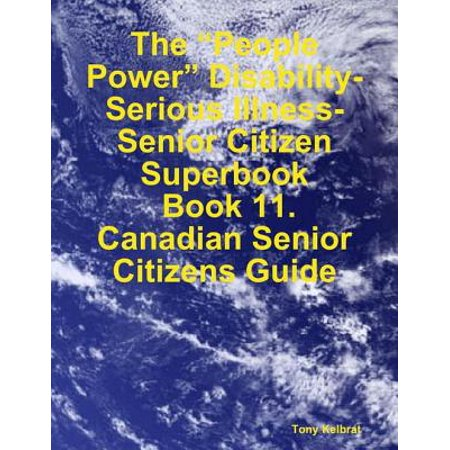"The ""People Power"" Disability-Serious Illness-Senior Citizen Superbook: Book 11. Canadian Senior Citizens Guide - eBook (Senior Citizen Halloween Party Ideas)"