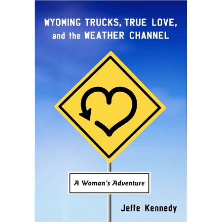 Wyoming Trucks, True Love, and the Weather Channel -