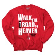 Walk The Road Heaven Christian Shirt | Jesus Christ Religious Sweatshirt