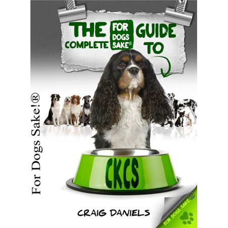 The Complete Guide to Cavalier King Charles Spaniel -