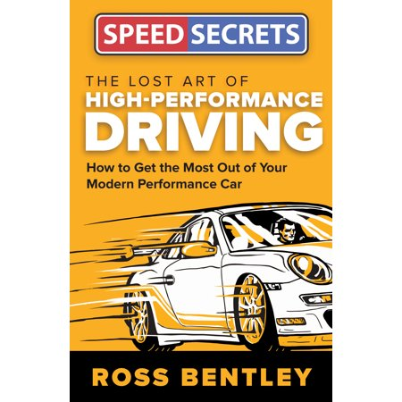 The Lost Art of High Performance Driving : How to Get the Most Out of Your Modern Performance