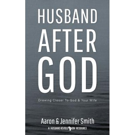 Husband After God : Drawing Closer to God and Your
