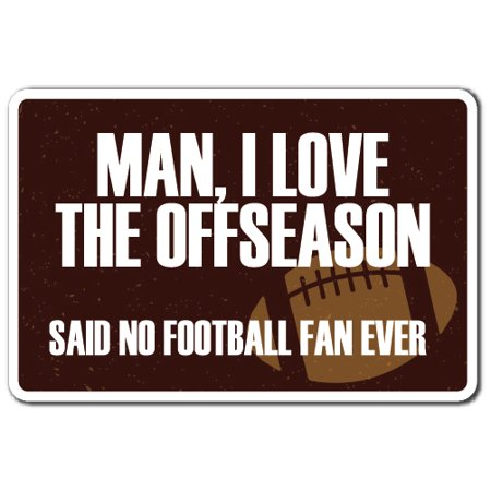 I Love The Offseason novelty sticker | Indoor/Outdoor | Funny Home Décor for Garages, Living Rooms, Bedroom, Offices | SignMission Sports Men Season Football Game Team Gift Wall Plaque Decoration
