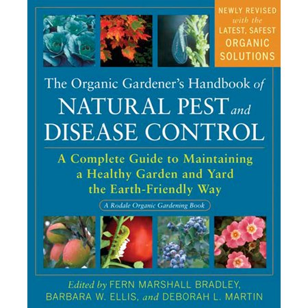 The Organic Gardener's Handbook of Natural Pest and Disease Control : A Complete Guide to Maintaining a Healthy Garden and Yard the Earth-Friendly (Best Way To Control Weeds In Garden)