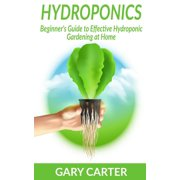 Hydroponics : Beginner's Guide to Effective Hydroponic Gardening at Home
