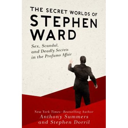 The Secret Worlds of Stephen Ward : Sex, Scandal, and Deadly Secrets in the Profumo (Secret Affairs Britains Collusion With Radical Islam)