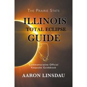 Illinois Total Eclipse Guide: Commemorative Official Keepsake Guide 2017 (Paperback)