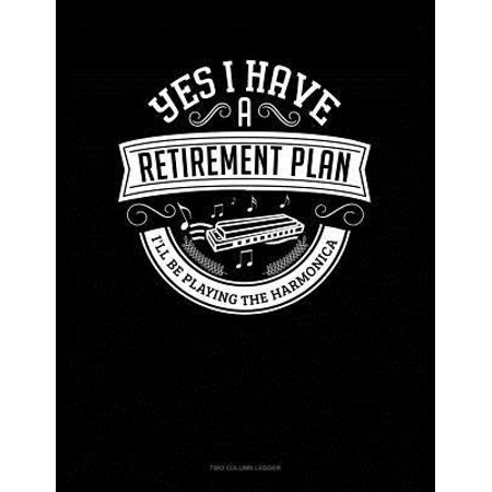 Yes I Have a Retirement Plan I'll Be Playing The Harmonica : Two Column (Best Etf For Retirement Accounts)
