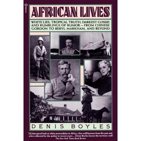 African Lives: White Lies, Tropical Truth, Darkest Gossip, and Rumblings of Rumor--From Chinese Gordon to... by