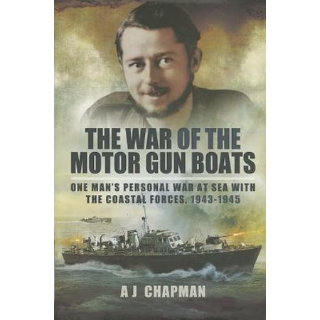 War of the Motor Gun Boats : One Man's Personal War at Sea with the Coastal Forces, 1943-1945 - Little Man In The Boat