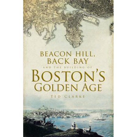 Beacon Hill, Back Bay and the Building of Boston's Golden Age - eBook - Beacon Hill Halloween