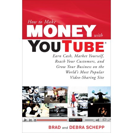 How to Make Money with Youtube: Earn Cash, Market Yourself, Reach Your Customers, and Grow Your Business on the World's Most Popular Video-Sharing