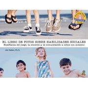 The Social Skills Picture Book: El Libro de Fotos Sobre Habilidades Sociales: Enseñanza del Juego, La Emoción Y La Comunicación a Niños Con Autismo (Paperback)