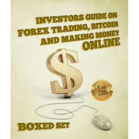 Investors Guide On Forex Trading, Bitcoin and Making Money Online - eBook - Online Trading Sites