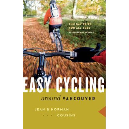 Easy Cycling Around Vancouver : Fun Day Trips for All Ages
