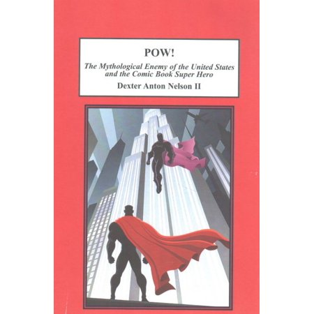 POW! : The Mythological Enemy of the United States and the Comic Book Super Hero - Comic Book Superhero