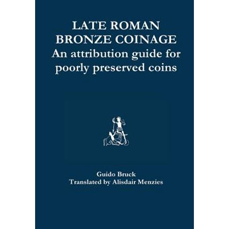 Late Roman Bronze Coinage - An Attribution Guide for Poorly Preserved Coins