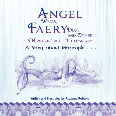 Angel Wings Scrapbooks - Angel Wings, Faery Dust and Other Magical Things : A Story about Merpeople