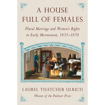 A House Full of Females : Plural Marriage and Women's Rights in Early Mormonism,