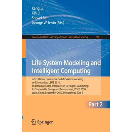Life System Modeling And Intelligent Computing  International Conference On Life System Modeling And Simulation  Lsms 2010 And International Conference On Intelligent Computing For Sustainable Energ