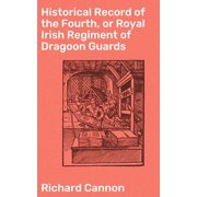 Historical Record of the Fourth, or Royal Irish Regiment of Dragoon Guards - eBook