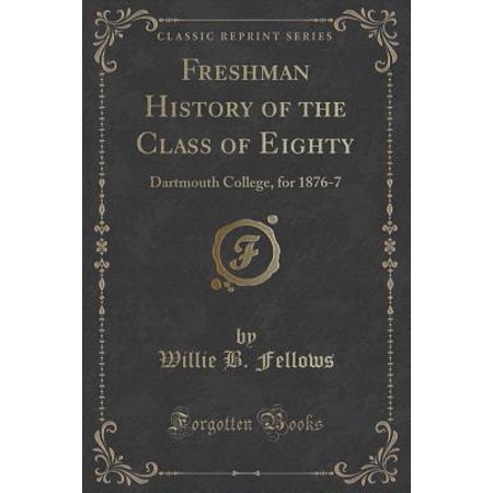 Freshman History of the Class of Eighty : Dartmouth College, for 1876-7 (Classic Reprint)