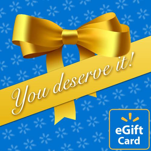 You Deserve It Walmart eGift Card