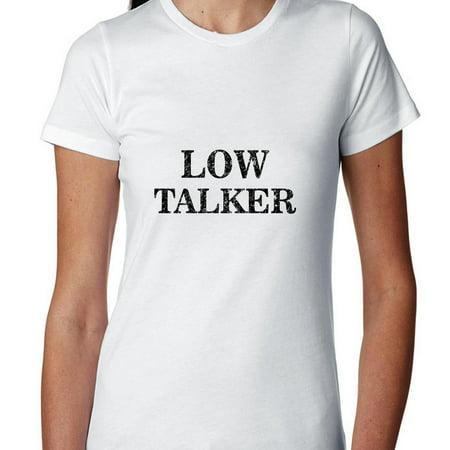 Low Talker - Huge Graphic Hilarious Expression Women's Cotton -