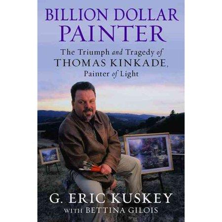 Billion Dollar Painter  The Triumph And Tragedy Of Thomas Kinkade  Painter Of Light