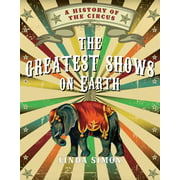 The Greatest Shows on Earth : A History of the Circus