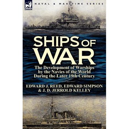Ships of War : The Development of Warships by the Navies of the World During the Later 19th Century