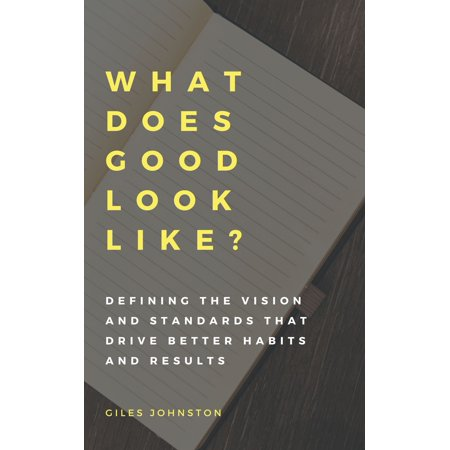 What Does Good Look Like? (Defining the vision and standards that drive better habits and results) - eBook (Paper That Looks Like Wood)