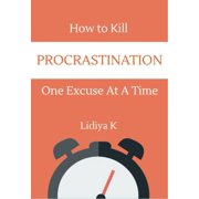 How to Kill Procrastination One Excuse at a Time - eBook