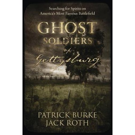 Ghost Soldiers of Gettysburg : Searching for Spirits on America's Most Famous