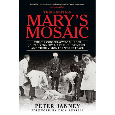 Mary's Mosaic : The CIA Conspiracy to Murder John F. Kennedy, Mary Pinchot Meyer, and Their Vision for World Peace: Third (John F Kennedy Senior High School New Orleans)