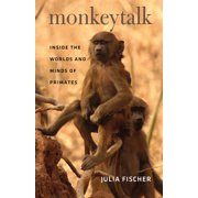 Monkeytalk : Inside the Worlds and Minds of Primates