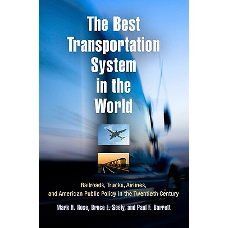 The Best Transportation System in the World : Railroads, Trucks, Airlines, and American Public Policy in the Twentieth