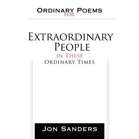 Ordinary Poems for Extraordinary People in These Ordinary Times Ordinary Poems for Extraordinary People in These Ordinary Times