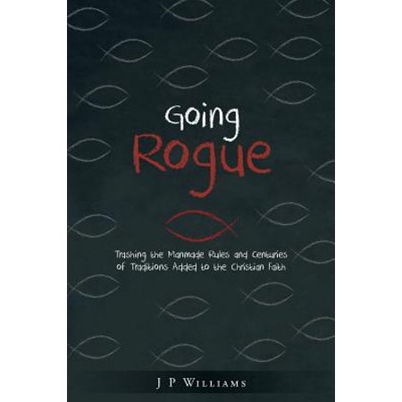 Going Rogue : Trashing the Manmade Rules and Centuries of Traditions Added to the Christian Faith - Christian Tradition Of Halloween