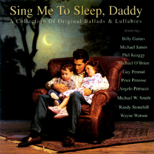 Sing Me To Sleep, Daddy: A Collection Of Orginal Ballads & Lullabies