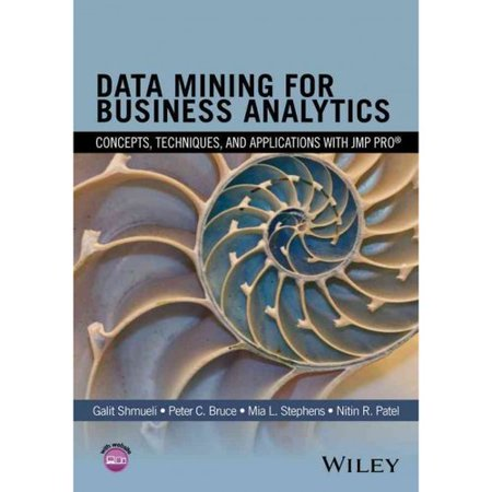 Data Mining For Business Analytics  Concepts  Techniques  And Applications With Jmp Pro