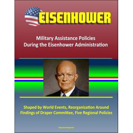 Eisenhower: Military Assistance Policies During the Eisenhower Administration - Shaped by World Events, Reorganization Around Findings of Draper Committee, Five Regional Policies - - Halloween Events Around The World